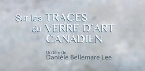 Sur les traces du verre d'art Canadien. Un film de Danièle Bellemare Lee